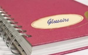 Un glossaire se construit au fil du temps.